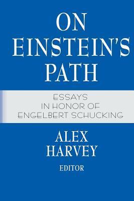 On Einstein S Path: Essays in Honor of Engelbert Schucking Alex Harvey