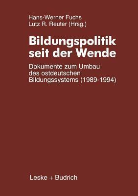 Bildungspolitik Seit Der Wende: Dokumente Zum Umbau Des Ostdeutschen Bildungssystems (1989 1994)  by  Hans-Werner Fuchs