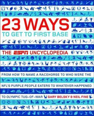 23 Ways to Get to First Base: The ESPN Uncyclopedia  by  Neil Fine