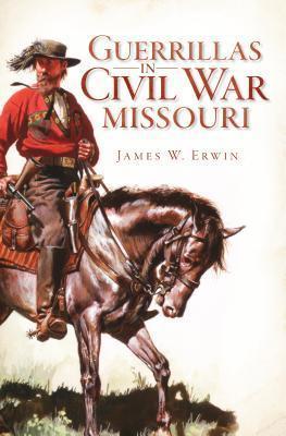 Guerrillas in Civil War Missouri  by  James W Erwin