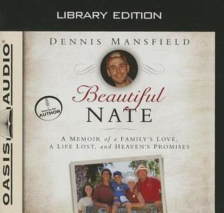 Beautiful Nate (Library Edition): A Memoir of a Familys Love, a Life Lost, and Heavens Promises Dennis Mansfield