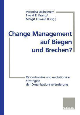 Change Management Auf Biegen Und Brechen?: Revolutionare Und Evolutionare Strategien Der Organisationsveranderung  by  Ewald E. Krainz