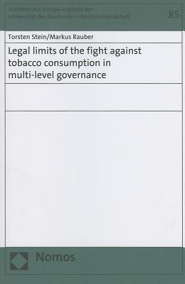 Legal Limits of the Fight Against Tobacco Consumption in Multi-Level Governance  by  Torsten Stein
