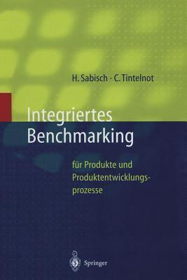 Integriertes Benchmarking: Fur Produkte Und Produktentwicklungsprozesse  by  Helmut Sabisch
