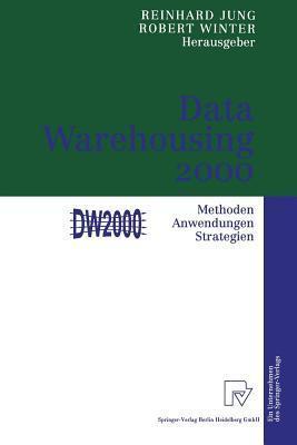 Data Warehousing 2000: Methoden, Anwendungen, Strategien  by  Reinhard Jung