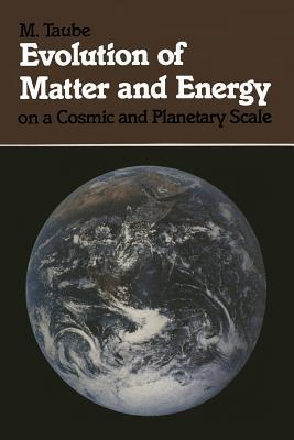 Evolution of Matter and Energy on a Cosmic and Planetary Scale M. Taube