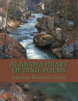 Alabama Heart Of Dixie Poems: Where Stars Rise And Fall Upon Alabama Cheyene Montana Lopez