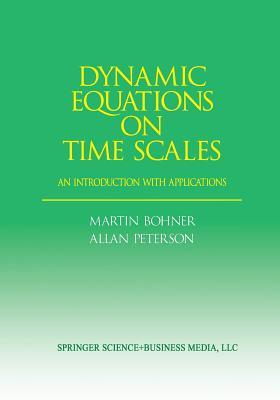 Dynamic Equations on Time Scales: An Introduction with Applications  by  Allan  Peterson