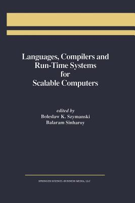 Languages, Compilers and Run-Time Systems for Scalable Computers  by  Boleslaw K. Szymanski