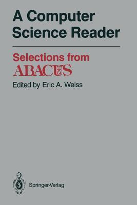 A Computer Science Reader: Selections from Abacus  by  Eric A. Weiss