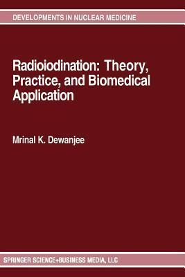 Radioiodination: Theory, Practice, and Biomedical Applications  by  Mrinal K Dewanjee