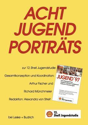 Acht Jugendportrats: Erganzungsband Zur 12. Shell Jugendstudie Arthur Fischer