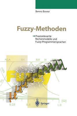 Fuzzy-Methoden: Praxisrelevante Rechenmodelle Und Fuzzy-Programmiersprachen Benno Biewer