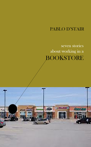 Seven Stories About Working in a Bookstore  by  Pablo DStair