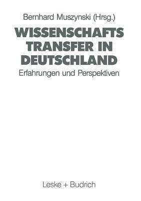 Wissenschaftstransfer in Deutschland: Erfahrungen Und Perspektiven Bei Der Integration Der Gesamtdeutschen Hochschullandschaft  by  Bernhard Muszynski