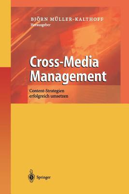 Cross-Media Management: Content-Strategien Erfolgreich Umsetzen  by  Björn Müller-Kalthoff