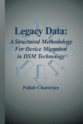 Legacy Data: A Structured Methodology for Device Migration in Dsm Technology  by  Pallab Chatterjee