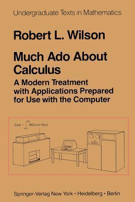 Much ADO about Calculus: A Modern Treatment with Applications Prepared for Use with the Computer R.L. Wilson
