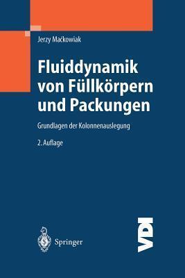 Fluiddynamik Von Fullkorpern Und Packungen: Grundlagen Der Kolonnenauslegung  by  Jerzy Mackowiak