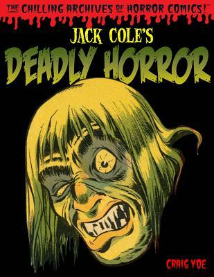 Jack Coles Deadly Horror, Volume 4: The Chilling Archives of Horror Comics!  by  Jack Cole