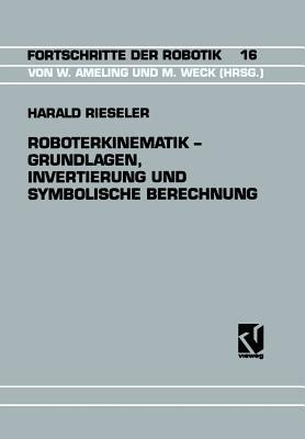 Roboterkinematik  Grundlagen, Invertierung Und Symbolische Berechnung  by  Harald Rieseler