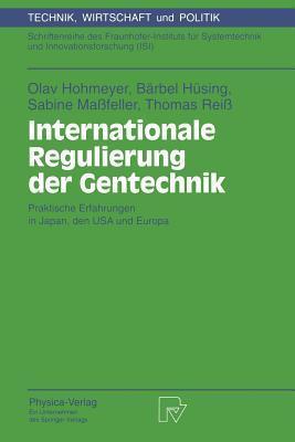 Internationale Regulierung Der Gentechnik: Praktische Erfahrungen in Japan, Den USA Und Europa Olav Hohmeyer