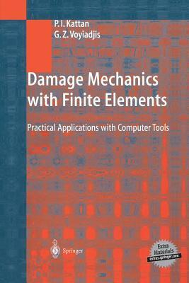 Damage Mechanics with Finite Elements: Practical Applications with Computer Tools  by  P.I. Kattan