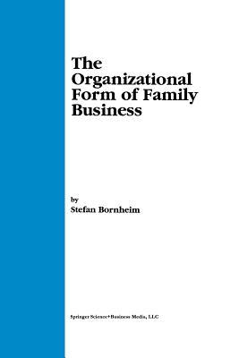 The Organizational Form of Family Business  by  Stefan Bornheim