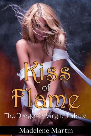 Kiss of Flame  (The Dragons Virgin Tribute, #1) Madelene Martin