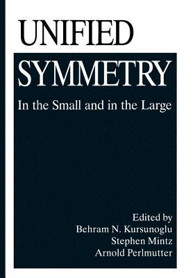 Unified Symmetry: In the Small and in the Large  by  Behram N. Kursunogammalu