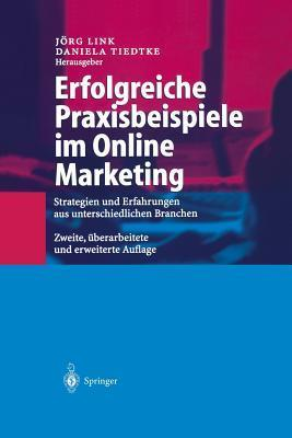 Erfolgreiche Praxisbeispiele Im Online Marketing: Strategien Und Erfahrungen Aus Unterschiedlichen Branchen  by  Jorg Link