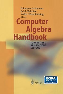 Computer Algebra Handbook: Foundations . Applications . Systems Johannes Grabmeier