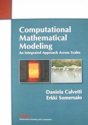 Computational Mathematical Modeling: An Integrated Approach Across Scales Daniela Calvetti