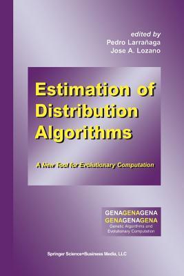 Estimation of Distribution Algorithms: A New Tool for Evolutionary Computation  by  Pedro Larrañaga