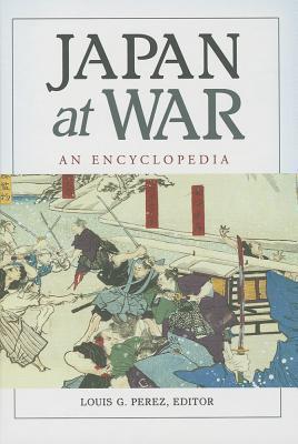 Japan at War: An Encyclopedia  by  Louis G. Pérez