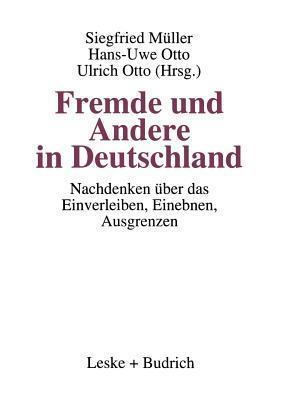 Fremde Und Andere in Deutschland: Nachdenken Uber Das Einverleiben, Einebnen, Ausgrenzen  by  Siegfried Muller