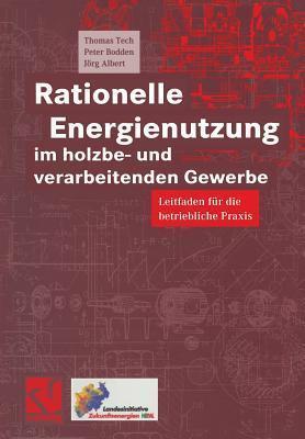 Rationelle Energienutzung Im Holzbe- Und Verarbeitenden Gewerbe: Leitfaden Fur Die Betriebliche Praxis  by  Thomas Tech