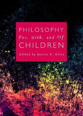 Philosophy For, With, and of Children Monica B Glina