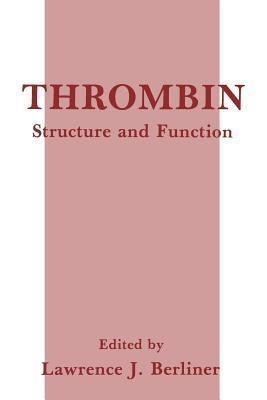 Thrombin: Structure and Function  by  Lawrence J. Berliner