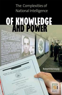 Of Knowledge and Power: The Complexities of National Intelligence Robert F. Kennedy