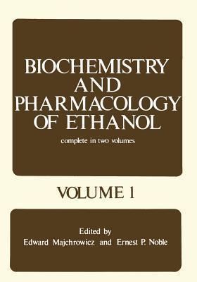 Biochemistry and Pharmacology of Ethanol: Volume 1  by  Edward Majchrowicz
