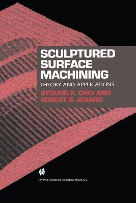 Sculptured Surface Machining: Theory and Applications Byoung K Choi