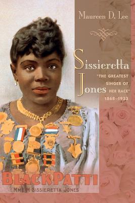 Sissieretta Jones: The Greatest Singer of Her Race, 1868-1933  by  Maureen D Lee