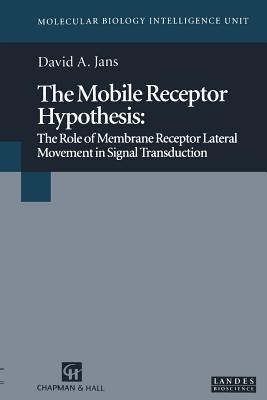 The Mobile Receptor Hypothesis: The Role of Membrane Receptor Lateral Movement in Signal Transduction David A. Jans