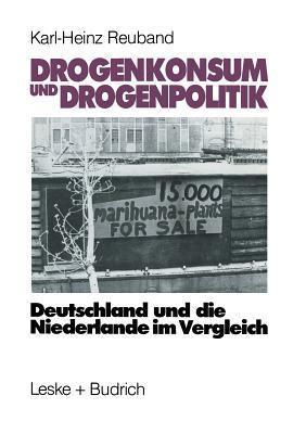 Drogenkonsum Und Drogenpolitik: Deutschland Und Die Niederlande Im Vergleich  by  Karl-Heinz Reuband