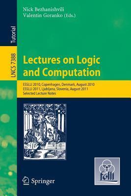Lectures on Logic and Computation: Esslli 2010, Copenhagen, Denmark, August 2010, Esslli 2011, Ljubljana, Slovenia, August 2011, Selected Lecture Notes  by  Nick Bezhanishvili