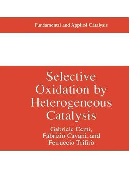 Selective Oxidation  by  Heterogeneous Catalysis by Gabriele Centi