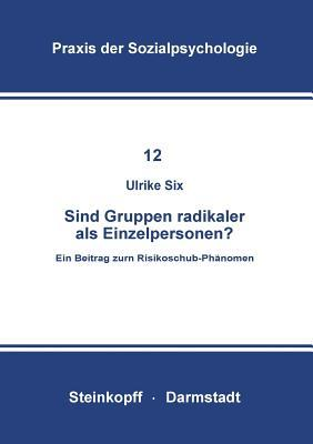 Sind Gruppen Radikaler ALS Einzelpersonen?: Ein Beitrag Zum Risikoschub-Phanomen  by  Ulrike Six