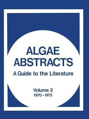 Algae Abstracts: A Guide to the Literature, Volume 2 1970 1972  by  Office of Water Resources Research Staff
