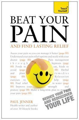 Teach Yourself: Beat Your Pain and Find Lasting Relief  by  Paul Jenner